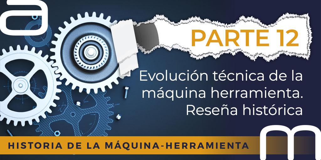 Evolución técnica de la máquina herramienta. Reseña histórica.